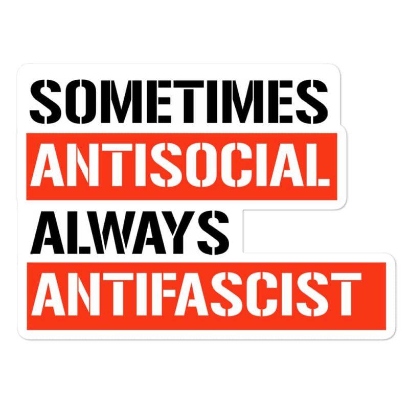 Sometimes Antisocial Always Antifascist Bubble-free Stickers