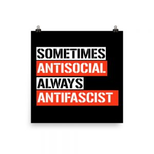 Sometimes Antisocial Always Antifascist Poster