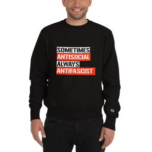 Sometimes Antisocial Always Antifascist Champion Sweatshirt