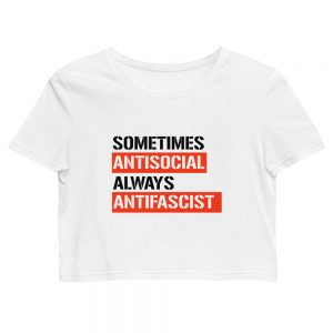 Sometimes Antisocial Always Antifascist Organic Crop Top