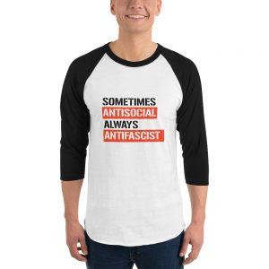 Sometimes Antisocial Always Antifascist 3/4 Sleeve Raglan Shirt