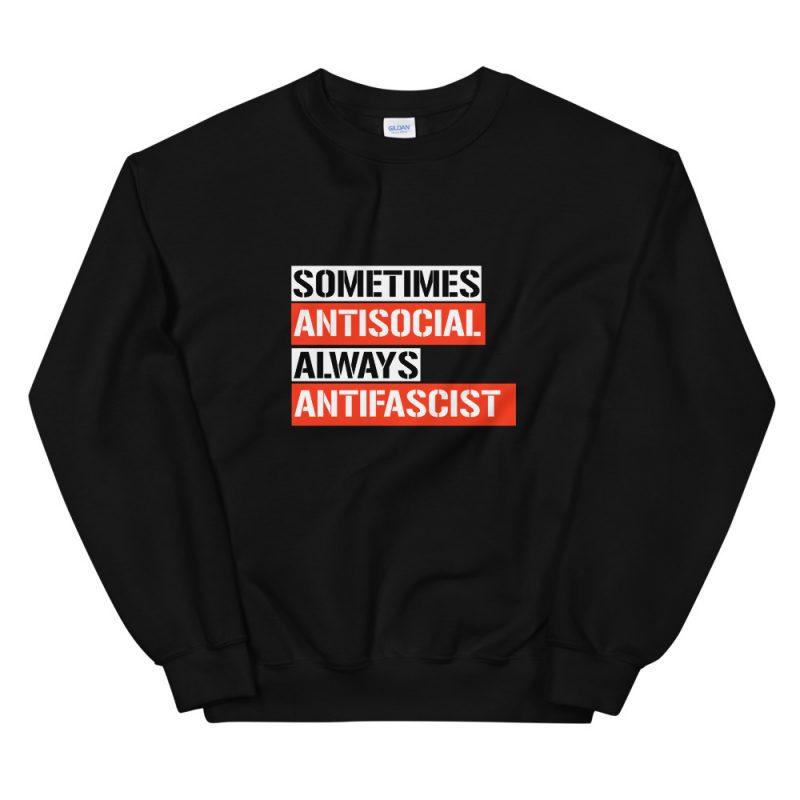 Sometimes Antisocial Always Antifascist Unisex Sweatshirt