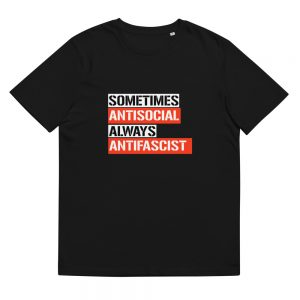Sometimes Antisocial Always Antifascist Unisex Organic Cotton T-shirt