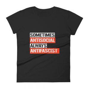 Sometimes Antisocial Always Antifascist Women's Short Sleeve T-shirt