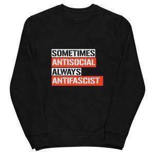 Sometimes Antisocial Always Antifascist Unisex Organic Sweatshirt